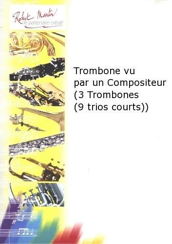ROBERT MARTIN PRIETO J    TROMBONE VU PAR UN COMPOSITEUR (3 TROMBONES (9 TRIOS COURTS) )