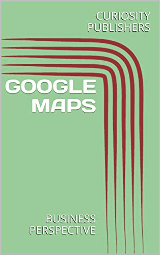 GOOGLE MAPS : BUSINESS PERSPECTIVE (English Edition) eBook ...