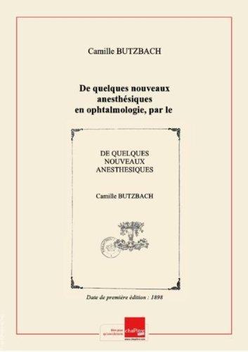 De quelques nouveaux anesthésiques en ophtalmologie, par le Dr Camille Butzbach [Edition de 1898]