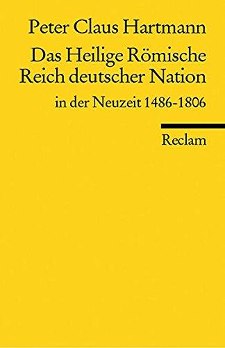 Das Heilige Römische Reich deutscher Nation in der Neuzeit 1486-1806 (Reclams Universal-Bibliothek)