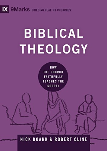 Biblical Theology: How the Church Faithfully Teaches the Gospel (9Marks: Building Healthy Churches) (English Edition)