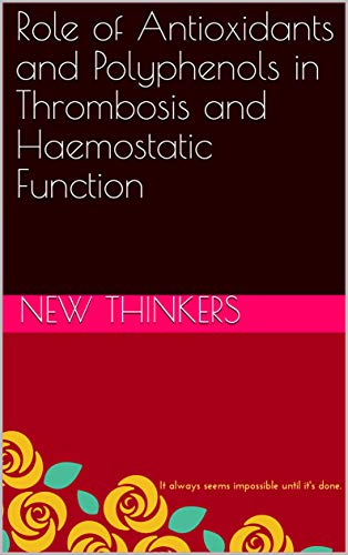 Role of Antioxidants and Polyphenols in Thrombosis and Haemostatic Function (English Edition)