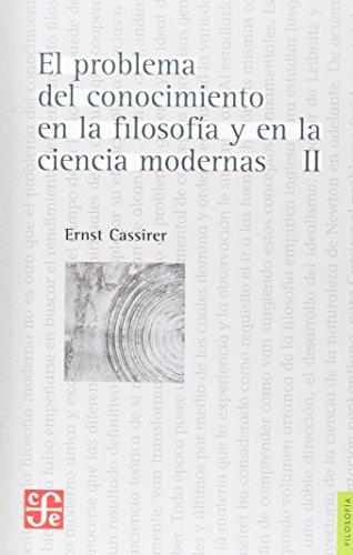 El problema del conocimiento en la filosofía y en la ciencia modernas (Tomo II) (Filosofia De La Ciencia)