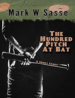 The Hundred Pitch At Bat: A Short Story por Mark W Sasse Gratis