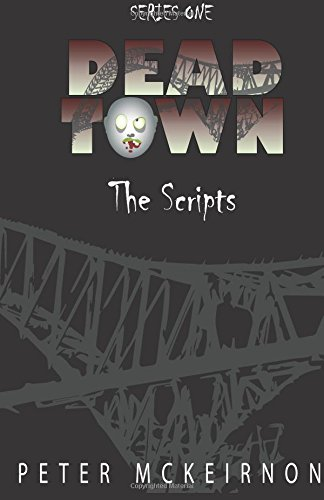 Dead Town Series 1: The Scripts