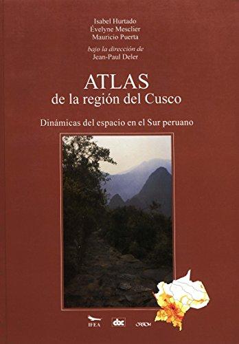 Atlas de la región del Cusco: Dinámicas del espacio en el Sur peruano
