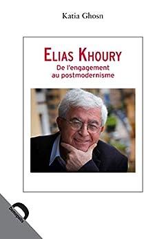 Elias Khoury: De L'engagement Au Postmodernisme (quaero) por Katia Ghosn