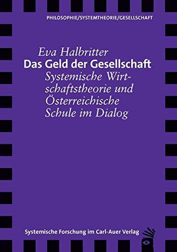 Das Geld der Gesellschaft: Systemische Wirtschaftstheorie und Österreichische Schule im Dialog (Verlag für systemische Forschung)