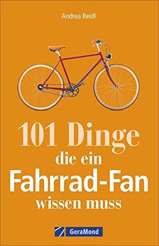 Fahrrad-Geschichte: 101 Dinge, die ein Fahrrad-Fan wissen muss. Fahrradwissen für Bikebegeisterte. Alles vom Bonanzarad bis zum E-Bike, von den Anfängen des Radfahrens bis zur Tour de France. Buch-Cover