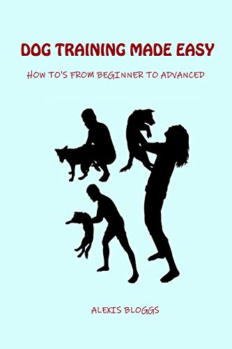 Dog Training Made Easy: From Beginner To Advance