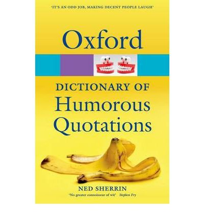 oxford-dictionary-of-humorous-quotations-edited-by-ned-sherrin-october-2012