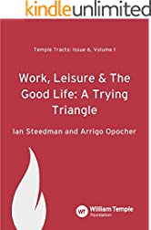 Work, Leisure and the Good Life: A Trying Triangle (Temple Tracts Book 6)