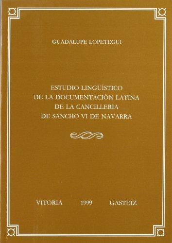 Estudio lingüístico de la documentación latina de la Cancillería de Sancho VI de Navarra (Anejos de Veleia. Series Minor) por Guadalupe Lopetegui Semperena