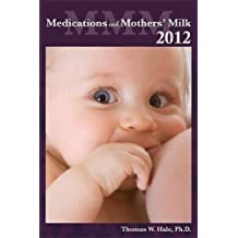 Medications and Mother's Milk 2012: A Manual of Lactational Pharmacology