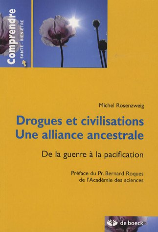 Drogues et civilisations, une alliance ancestrale : De la guerre à la pacification