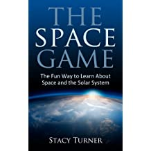 The Space Game:  The Fun Way to Learn About Space and the Solar System (English Edition)