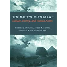 The Way the Wind Blows: Climate Change, History, and Human Action (Historical Ecology Series)