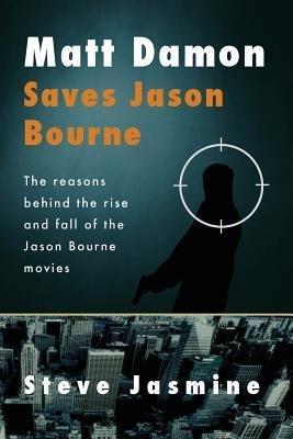 [(Matt Damon Saves Jason Bourne)] [Author: MR Steve Jasmine] published on (October, 2013)