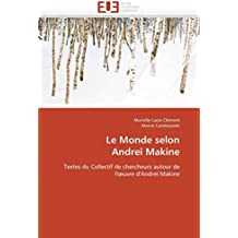 Le Monde selon Andreï Makine: Textes du Collectif de chercheurs autour de l'œuvre d'Andreï Makine