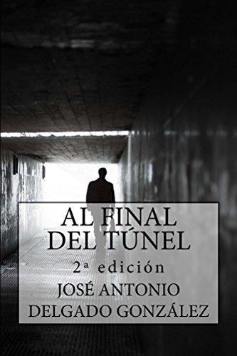 AL FINAL DEL TÚNEL: Una historia sobre el despertar del Alma por JOSÉ ANTONIO DELGADO GONZÁLEZ