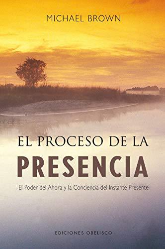 El proceso de la presencia: el poder del ahora y la conciencia del instante presente (NUEVA CONSCIENCIA) por MICHAEL BROWN