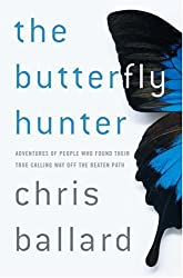 The Butterfly Hunter: Adventures of People Who Found Their True Calling Way Off the Beaten Path by Chris Ballard (2006-04-18)