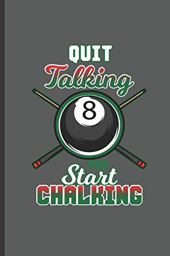 Quit Talking and Start Chalking: for Training Log and Diary  Training Journal For Billiard Players (6