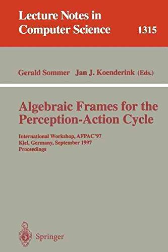 [(Algebraic Frames for the Perception-Action Cycle : International Workshop, Afpac '97, Kiel, Germany, September 8-9, 1997: Proceedings)] [Edited by Gerald Sommer ] published on (September, 1997)