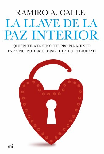 La llave de la paz interior: Quién te ata sino tu propia mente para no poder conseguir tu felicidad