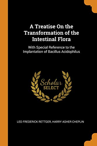 A Treatise on the Transformation of the Intestinal Flora: With Special Reference to the Implantation of Bacillus Acidophilus