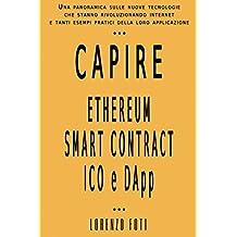 Capire Ethereum Smart Contract ICO e DApp: Una panoramica sulle nuove tecnologie che stanno rivoluzionando internet e tanti esempi pratici della loro applicazione