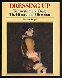 Dressing up, transvestism and drag : the history of an obsession