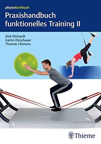 Praxishandbuch funktionelles Training II: Sling-Trainer, Slackline, Sprossenwand, Bewegungsbad und Übungen mit Körpergewicht (Funktionelles Krafttraining)