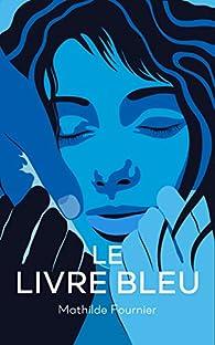 Le livre bleu : Roman par Mathilde Fournier