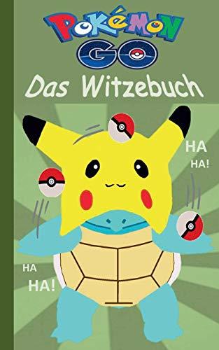 Pokémon GO - Das Witzebuch: Inoffizielles Pokemon GO Buch (lustig, lachen, witzig; Pokemon GO für Kinder, Humor, Pokemon GO deutsch, Bücher, Schule, ... Pikachu, Schiggy) (Pokemon GO Lachen & Spaß)