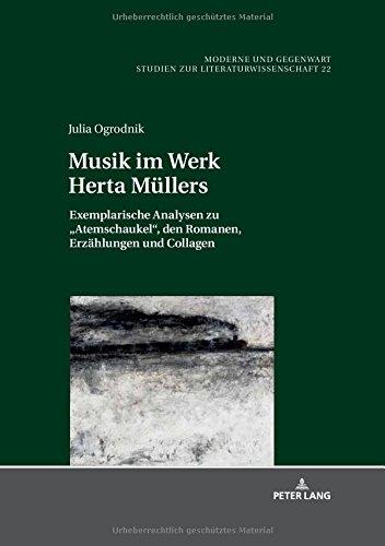 Musik im Werk Herta Müllers: Exemplarische Analysen zu «Atemschaukel», den Romanen, Erzählungen und Collagen (Moderne und Gegenwart / Studien zur Literaturwissenschaft, Band 22)