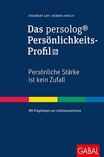 Das persolog® Persönlichkeits-Profil: Persönliche Stärke ist kein Zufall (Dein Erfolg)
