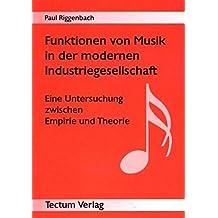 Funktionen von Musik in der modernen Industriegesellschaft. Eine Untersuchung zwischen Empirie und Theorie