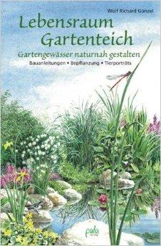 Lebensraum Gartenteich: Gartengewässer naturnah gestalten - Bauanleitungen, Bepflanzung, Tierporträts ( 15. Oktober 2009 )