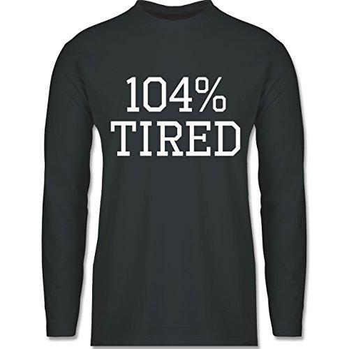 Shirtracer Statement Shirts - 104% Tired - Herren Langarmshirt Dunkelgrau