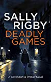 Deadly Games (Cavendish & Walker Book 1) by Sally Rigby