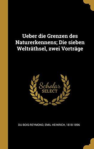 Ueber Die Grenzen Des Naturerkennens; Die Sieben Welträthsel, Zwei Vorträge