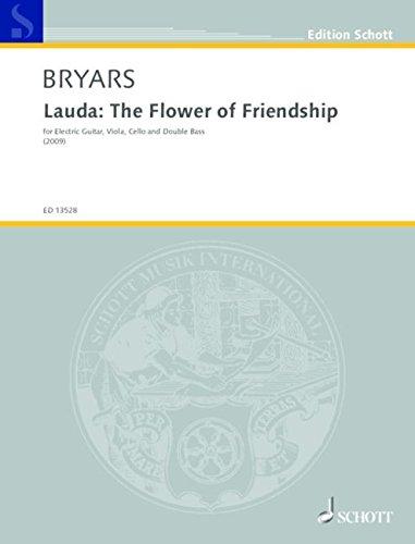 Lauda: The Flower of Friendship: for Electric Guitar, Viola, Cello and Double Bass. elektrische Gitarre, Viola, Violoncello und Kontrabass. Partitur und Stimmen. (Edition Schott)