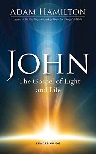 John Leader Guide: The Gospel of Light and Life (John series) by Adam Hamilton (2015-12-15)