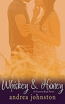 Whiskey & Honey (A Country Road Novel - Book 1) by [Johnston, Andrea]