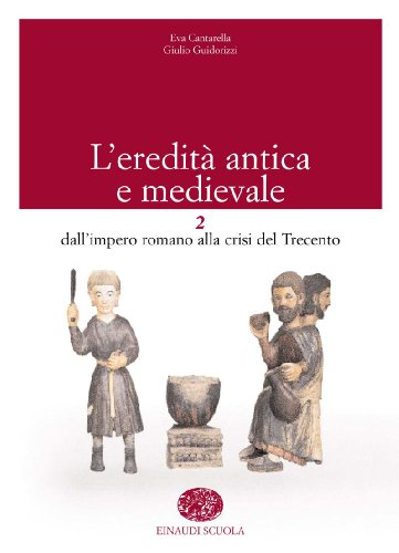 L'eredità antica e medievale. Per il biennio: 2