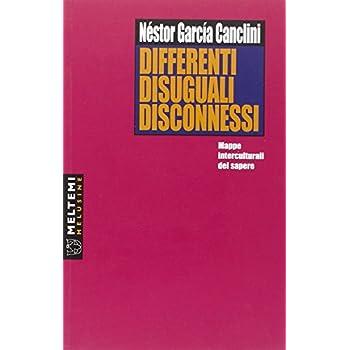 Differenti, Disuguali, Disconnessi. Mappe Interculturali Del Sapere
