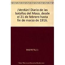 ¡Verdún! Diario de las batallas del Mosa, desde el 21 de febrero hasta fin de...