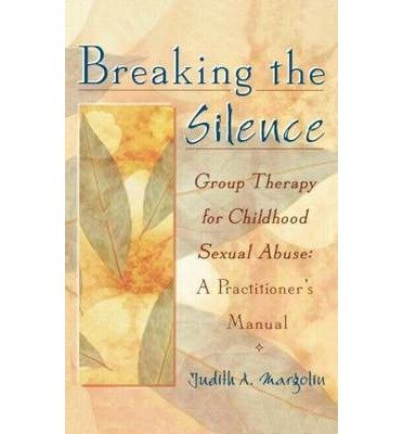 [(Breaking the Silence: Group Therapy for Childhood Sexual Abuse : A Practitioner's Manual)] [Author: Judith A. Margolin] published on (January, 1999)