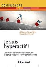 Je suis hyperactif ! Le trouble déficitaire de l'attention avec hyperactivité (TDAH) chez l'adulte de Gil Borms
